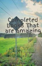 Completed books That are amazing by HopelessxXRomantic24