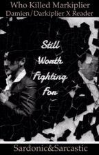 Still Worth Fighting For (Damien/Darkiplier x Reader) by SardonicandSarcastic