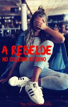 A Rebelde No Colégio Interno by Migaz_Ever