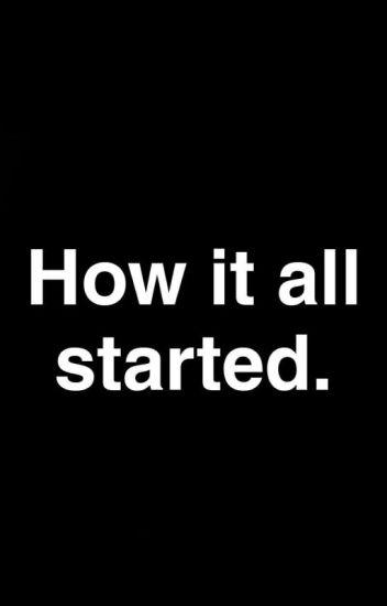 How It All Started - NatalieSaysHoi - Wattpad 4c80103f3