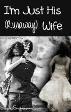 I'm Just His (Runaway)Wife by Snowbunny778