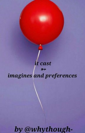 it cast ➳ imagines and preferences by whythough-