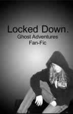 Locked Down. *A Ghost Adventures Fan-Fic* by jay_2315
