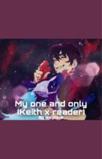 Your my one and only (Keith x reader)  by izzycore