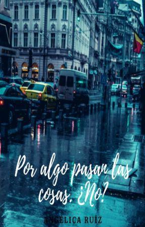 Por algo pasan las cosas ¿no? by Angie_1920-br