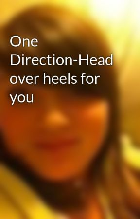 One Direction-Head over heels for you by MaggieMueller