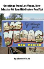 Greetings from Las Vegas, New Mexico (A Tom Hiddleston Fan Fic) by DrunkGirl4Life