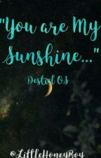 """You are my sunshine..."" Destiel OS by LittleHoneyBoy_"