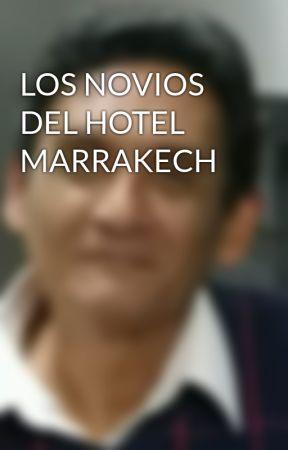 LOS NOVIOS DEL HOTEL MARRAKECH by Adandemariass