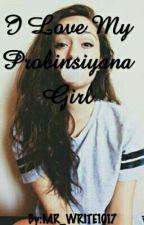 I Love My Probinsiyana Girl by MR_WRITE1017