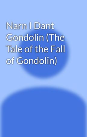 Narn I Dant Gondolin (The Tale of the Fall of Gondolin) by SamPettus