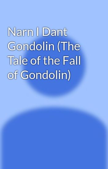 Narn I Dant Gondolin (The Tale of the Fall of Gondolin)