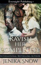 RAVISH HER COMPLETELY - JENIKA SNOW by Emily-321
