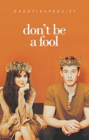 Don't Be a Fool || Camila/You