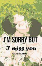 I'm sorry but I miss you (JiKook/O.S) by CachetitosMin