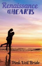 Renaissance Of Hearts (TO BE PUBLISHED UNDER LIB) by PiNKVeiLBRiDe