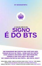 A culpa não e do signo, e do BTS! by sehunaporta