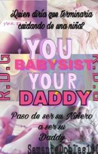 ^YOU BABYSIST^YOUR DADDY^ {R.D.G} by SamantaDoblas1302