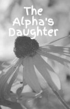 The Alpha's Daughter by TFIOS77