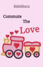 Commute The Love by bebeklucu