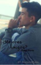 ¿Mejores Amigos? (Dylan Perez) by MariannyLeon