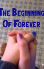 The Beginning of Forever by FruitLoop0228