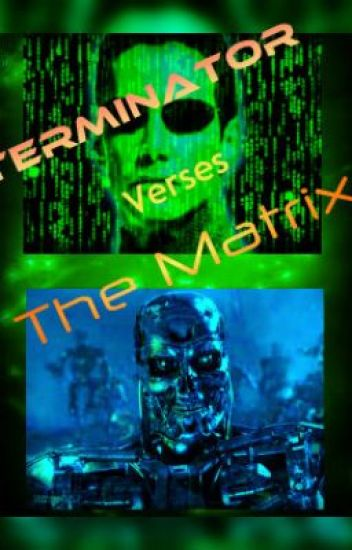 Terminator Verses The Matrix.