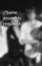 //Some assembly required // by QueenSlay2304