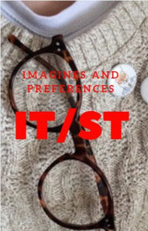 IT/ST IMAGINES AND PREFERENCES !! :) by monkey-pixie
