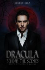 Dracula: Behind the Scenes by Secret_Ella