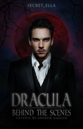 Dracula: Behind the Scenes by Secret_Ella