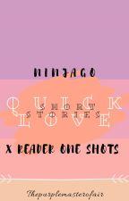 Ninjago quick love (one shots) by thepurplemasterofair