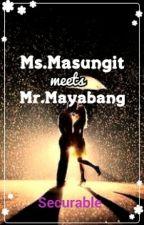 Ms.Masungit meets Mr.Mayabang[On Hold] by HazeruMnl