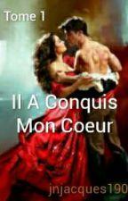 Il A Conquis Mon Coeur ( Tome 1) by jnjacques190