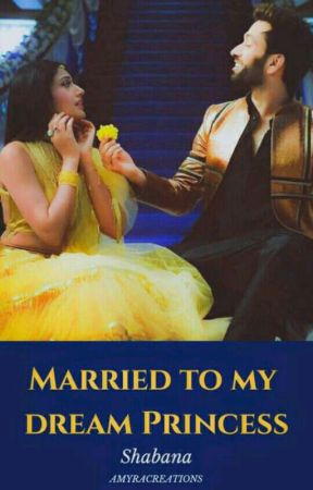 Married to my dream princess <Completed> by Shabana_khaan