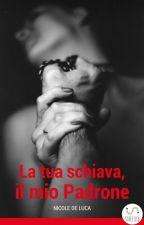 La tua schiava, il mio Padrone by NicoleDeLuca260
