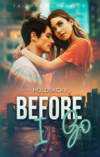 Before I Go by holdbackx