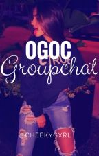 Ogoc Groupchat by SavageBiatchh
