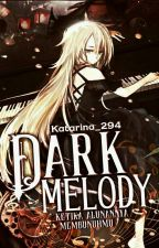 Dark Melody♪[BELUM DI REVISI] by Katarina_294