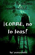 ¡CORRE, NO LO LEAS!(terminada) by yuzuriha55