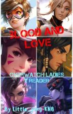 『Blood and Love』Overwatch Ladies x Fem Reader by Yingo-Pingo