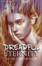 Dreadful Eternity -the beginning- by Faith_castervile