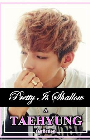 Pretty Is Shallow || Kim Taehyung by confusionhan101