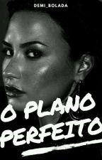 O Plano Perfeito by Demi_Bolada