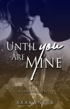 Until you are mine by xxakanexx