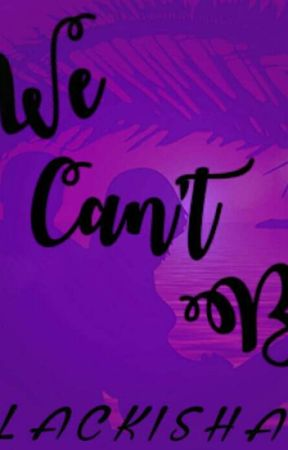 We Can't Be by Blackishaa
