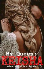 My Queen : KEISHA by miss_sapphire_is_me