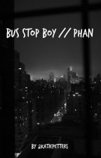 Bus Stop Boy // Phan by KatiePetters