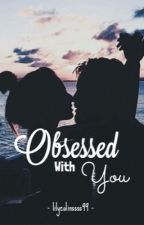 Obsessed With You by lilycollinssss99