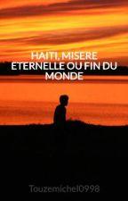 HAITI, MISERE ETERNELLE OU FIN DU MONDE by Touzemichel0998